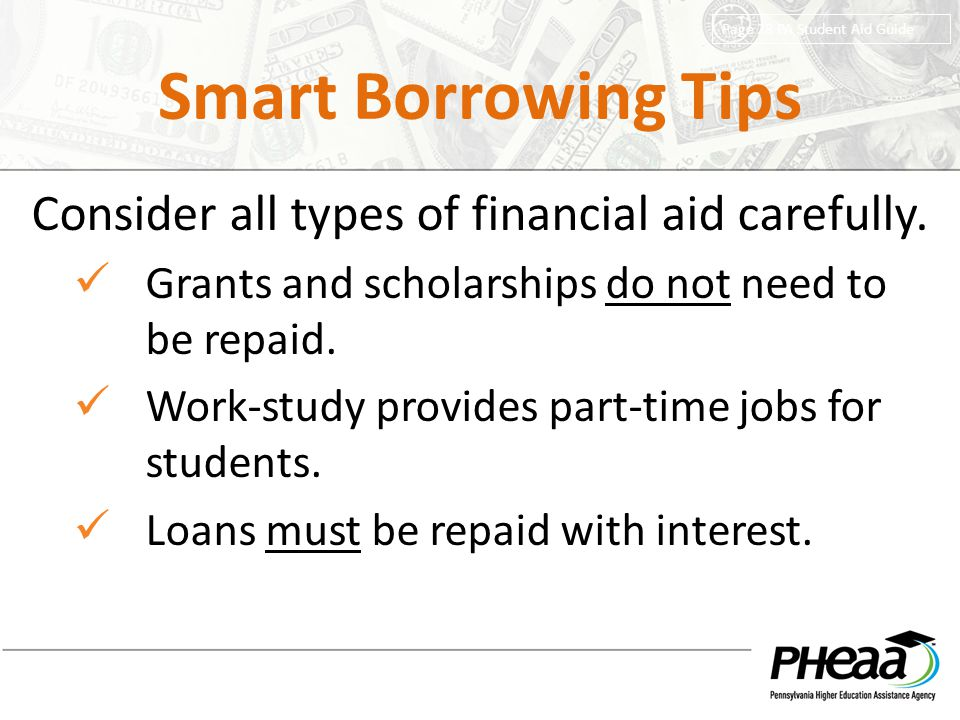 Smart Borrowing Tips Consider all types of financial aid carefully.