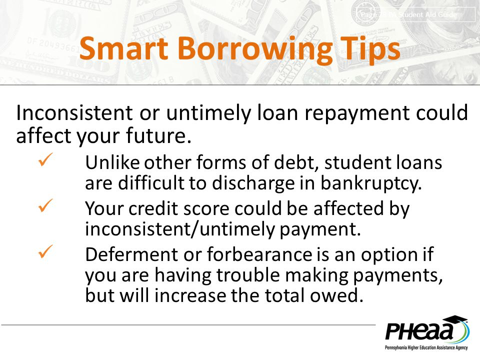 Smart Borrowing Tips Page 28 PA Student Aid Guide. Inconsistent or untimely loan repayment could affect your future.
