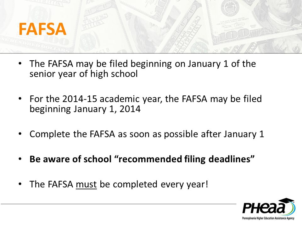 FAFSA The FAFSA may be filed beginning on January 1 of the senior year of high school.