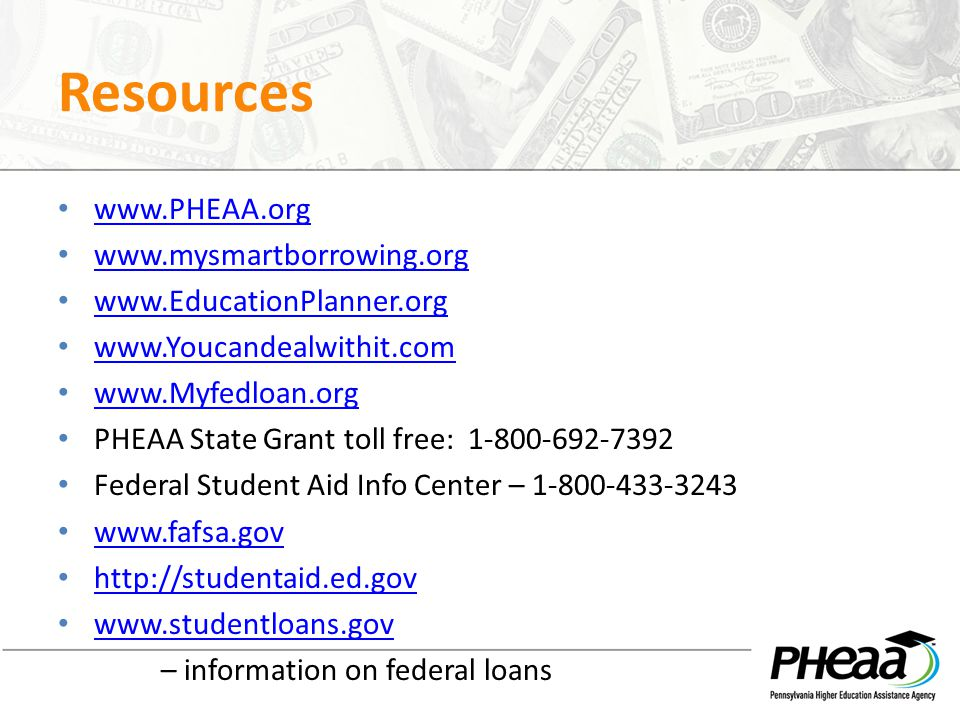 Resources www.PHEAA.org www.mysmartborrowing.org