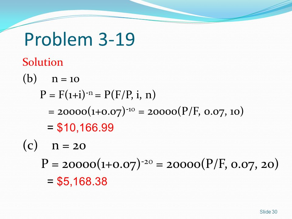 Problem 3-19 (c) n = 20 P = 20000(1+0.07)-20 = 20000(P/F, 0.07, 20)