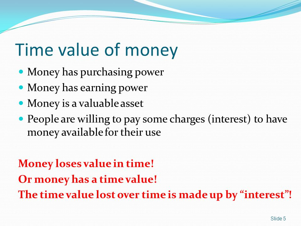 Time value of money Money has purchasing power Money has earning power