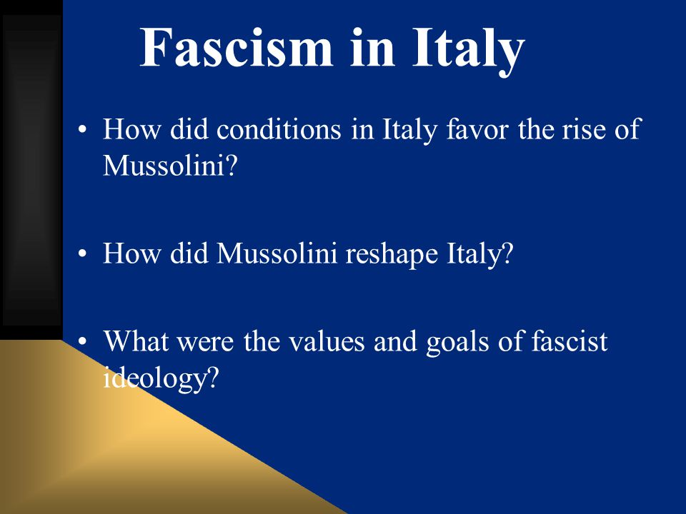 Fascism in Italy How did conditions in Italy favor the rise of Mussolini How did Mussolini reshape Italy