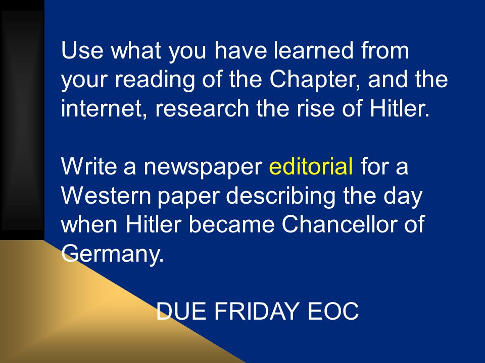 Use what you have learned from your reading of the Chapter, and the internet, research the rise of Hitler.