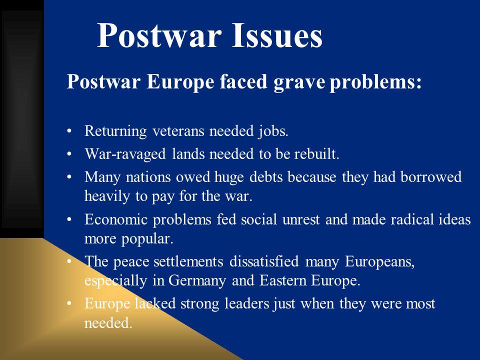 Postwar Issues Postwar Europe faced grave problems: