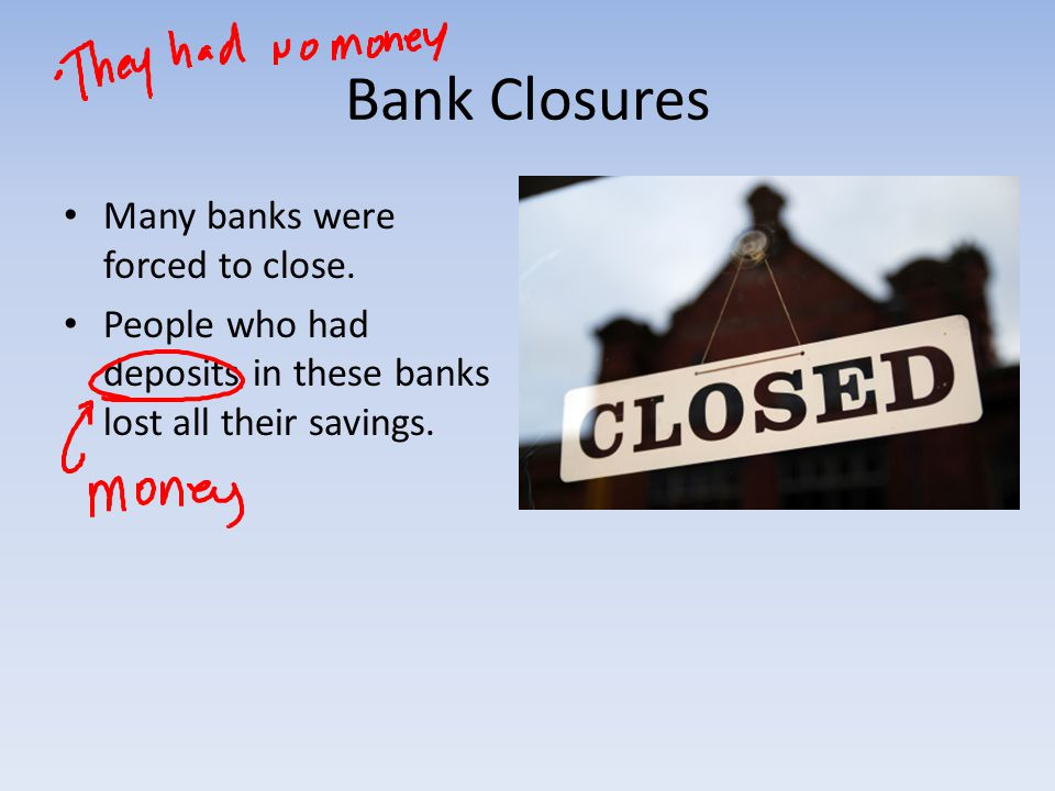 Bank Closures Many banks were forced to close.