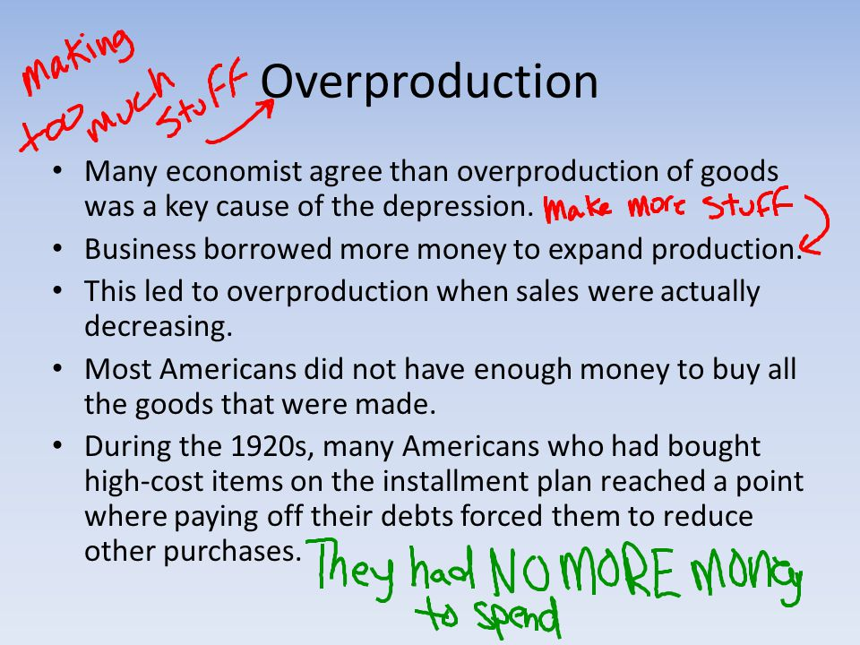 Overproduction Many economist agree than overproduction of goods was a key cause of the depression.