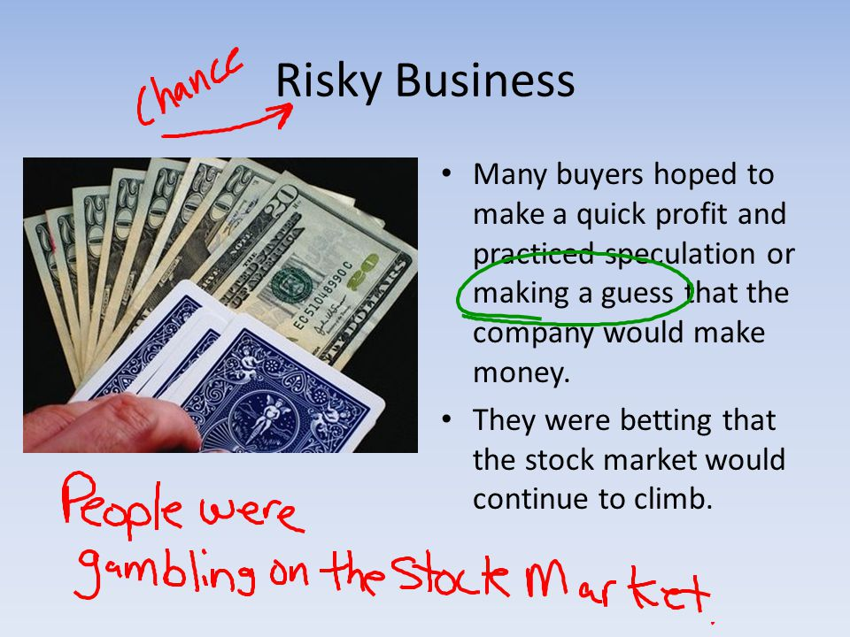 Risky Business Many buyers hoped to make a quick profit and practiced speculation or making a guess that the company would make money.