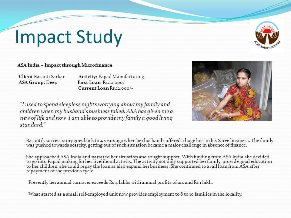 Impact Study ASA India – Impact through Microfinance. Client Basanti Sarkar Activity: Papad Manufacturing.