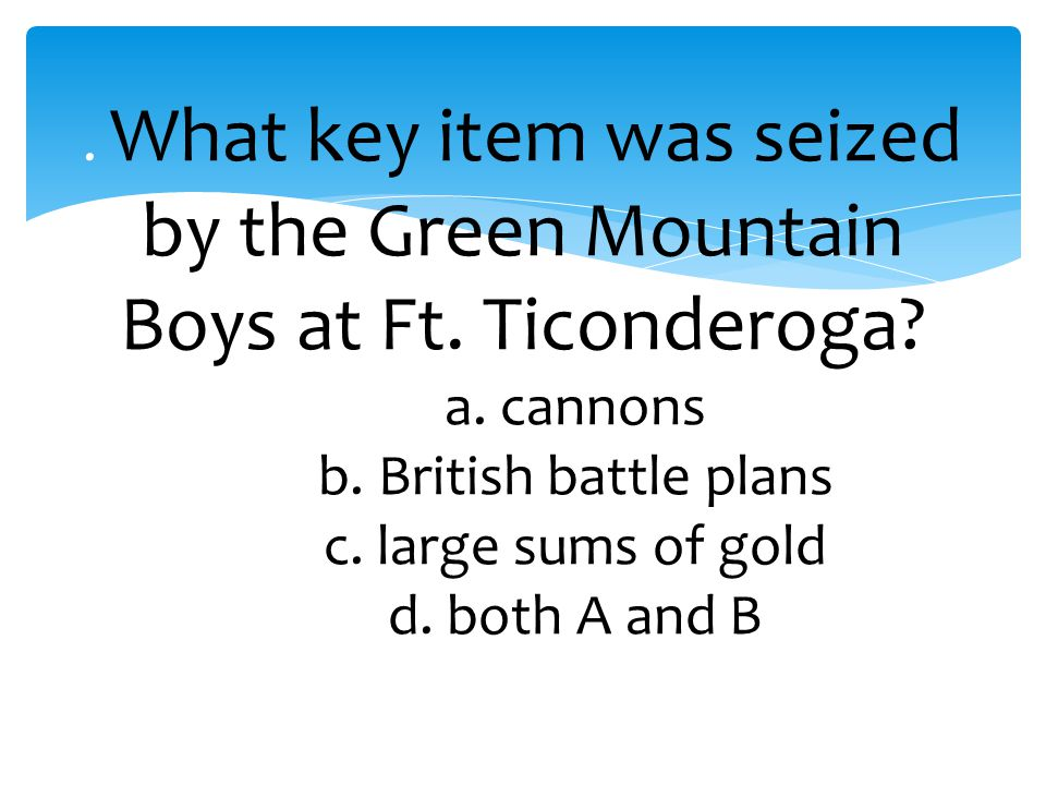 What key item was seized by the Green Mountain Boys at Ft. Ticonderoga