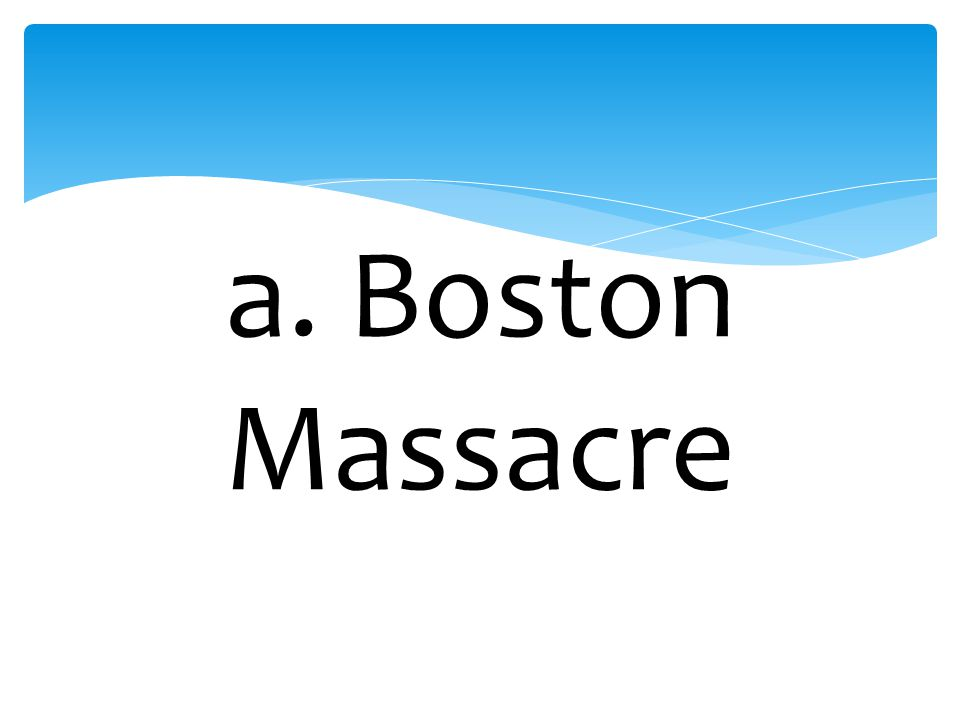 a. Boston Massacre