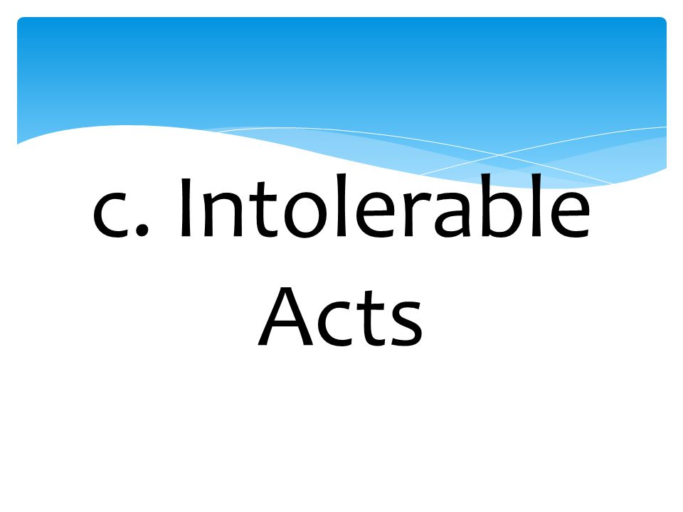 c. Intolerable Acts
