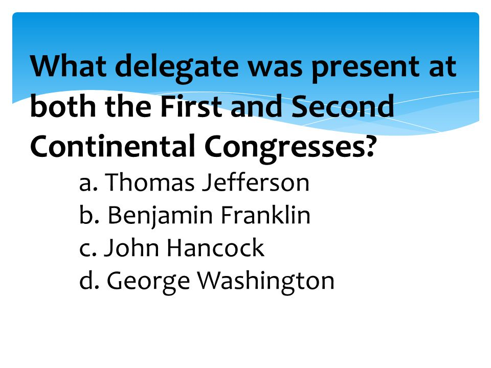 What delegate was present at both the First and Second Continental Congresses.