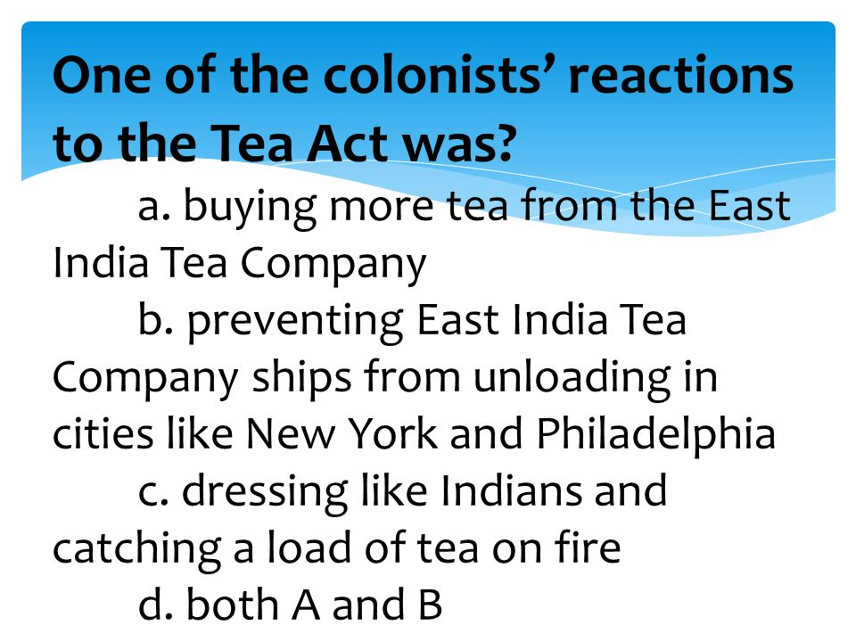 One of the colonists' reactions to the Tea Act was. a