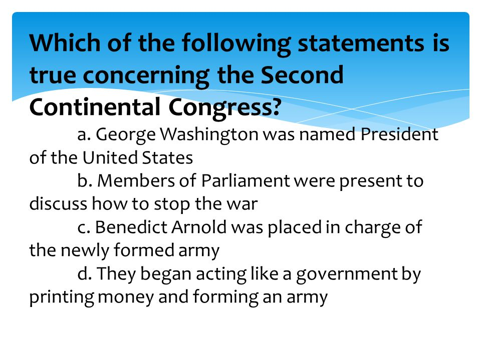 Which of the following statements is true concerning the Second Continental Congress.