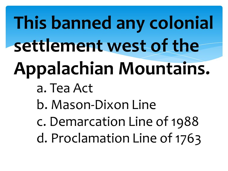 This banned any colonial settlement west of the Appalachian Mountains