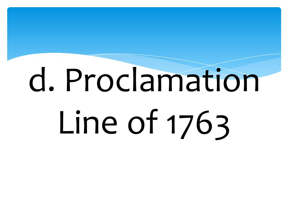 d. Proclamation Line of 1763
