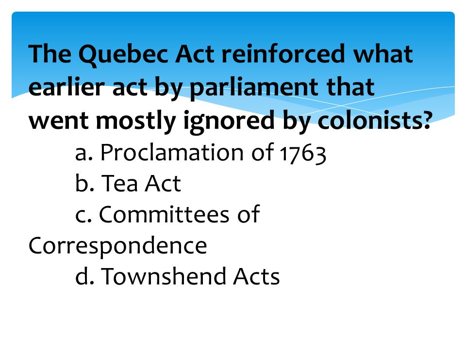 The Quebec Act reinforced what earlier act by parliament that went mostly ignored by colonists.