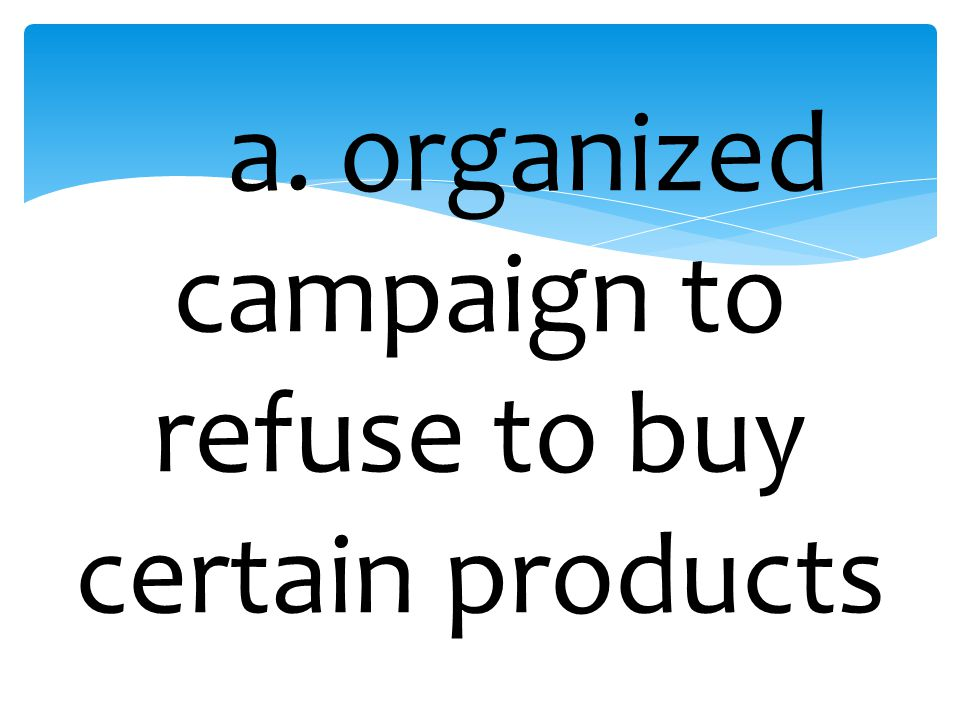 a. organized campaign to refuse to buy certain products