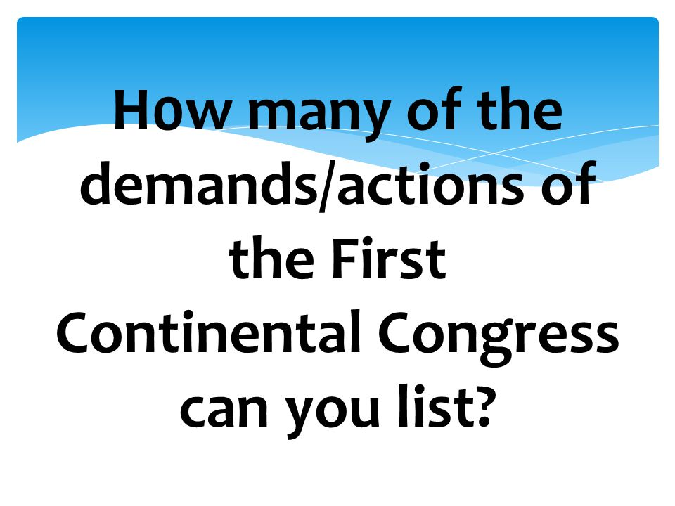 H0w many of the demands/actions of the First Continental Congress can you list