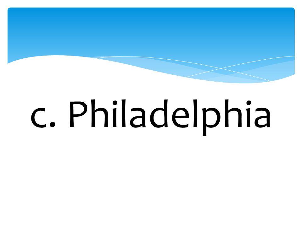 c. Philadelphia
