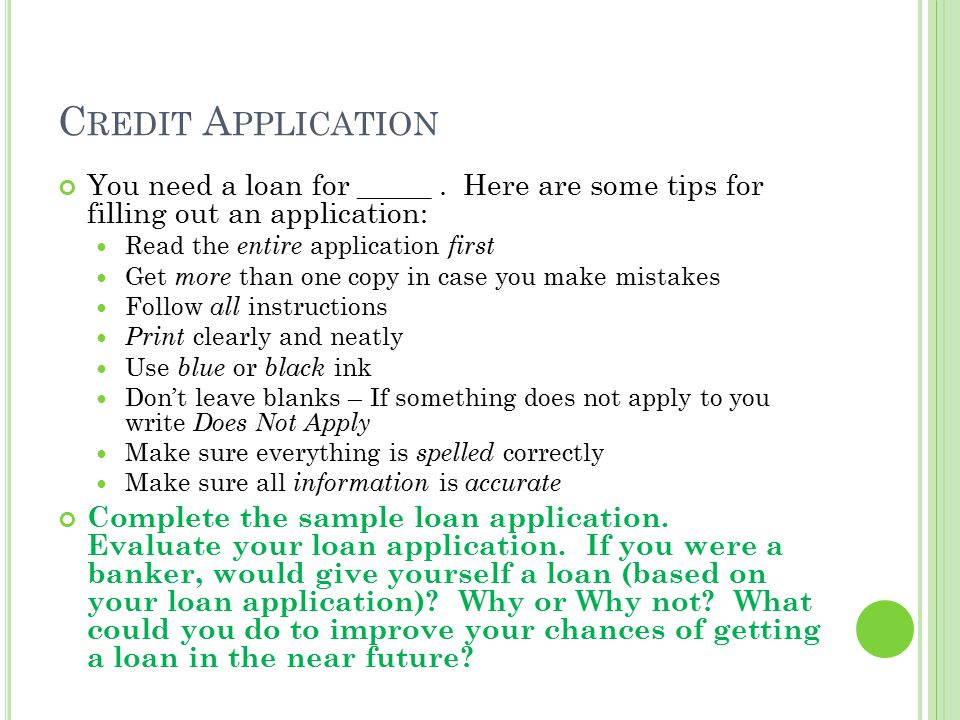 Credit Application You need a loan for _____ . Here are some tips for filling out an application: