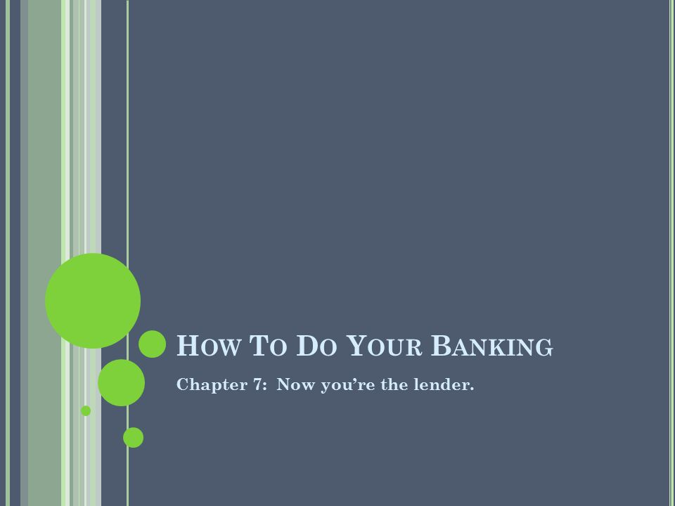 How To Do Your Banking Chapter 7: Now you're the lender.