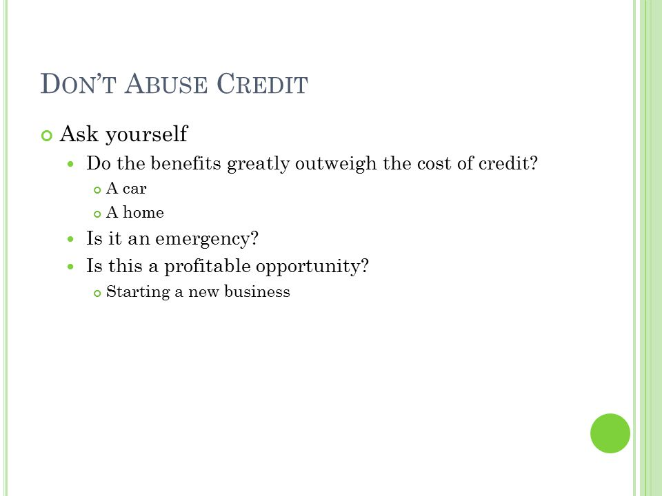 Don't Abuse Credit Ask yourself