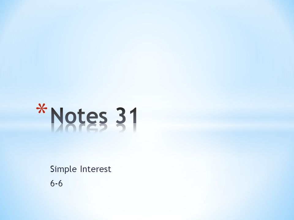 Notes 31 Simple Interest 6-6