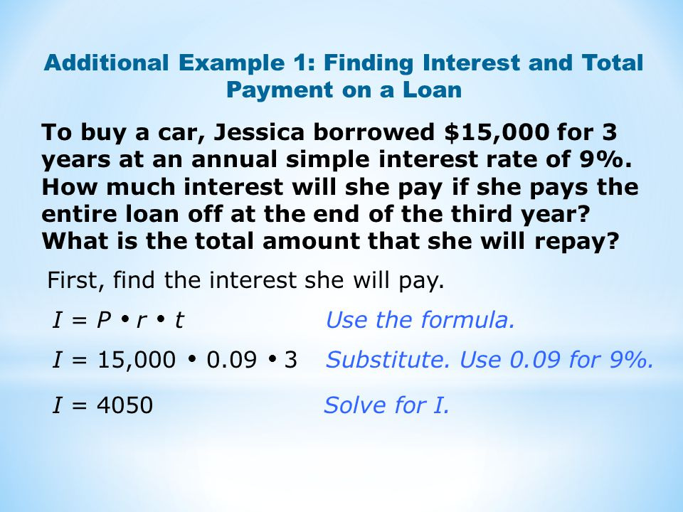 Additional Example 1: Finding Interest and Total Payment on a Loan