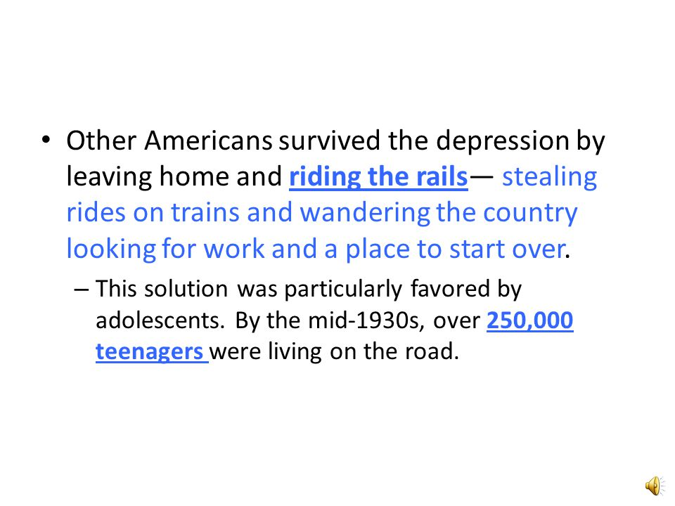 Other Americans survived the depression by leaving home and riding the rails— stealing rides on trains and wandering the country looking for work and a place to start over.