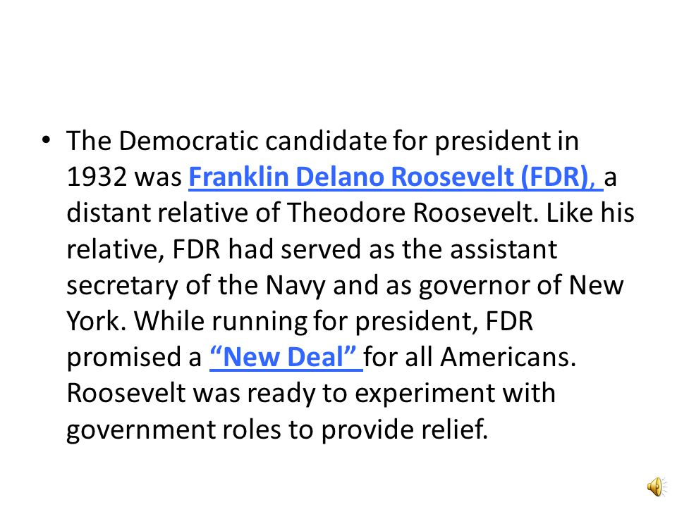 The Democratic candidate for president in 1932 was Franklin Delano Roosevelt (FDR), a distant relative of Theodore Roosevelt.