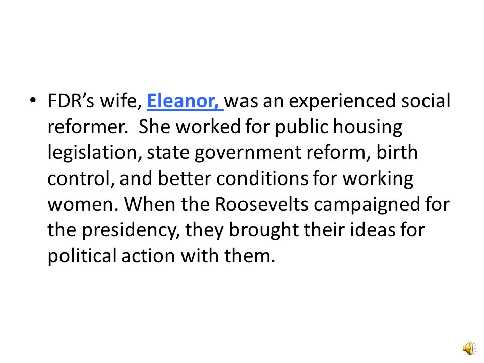 FDR's wife, Eleanor, was an experienced social reformer