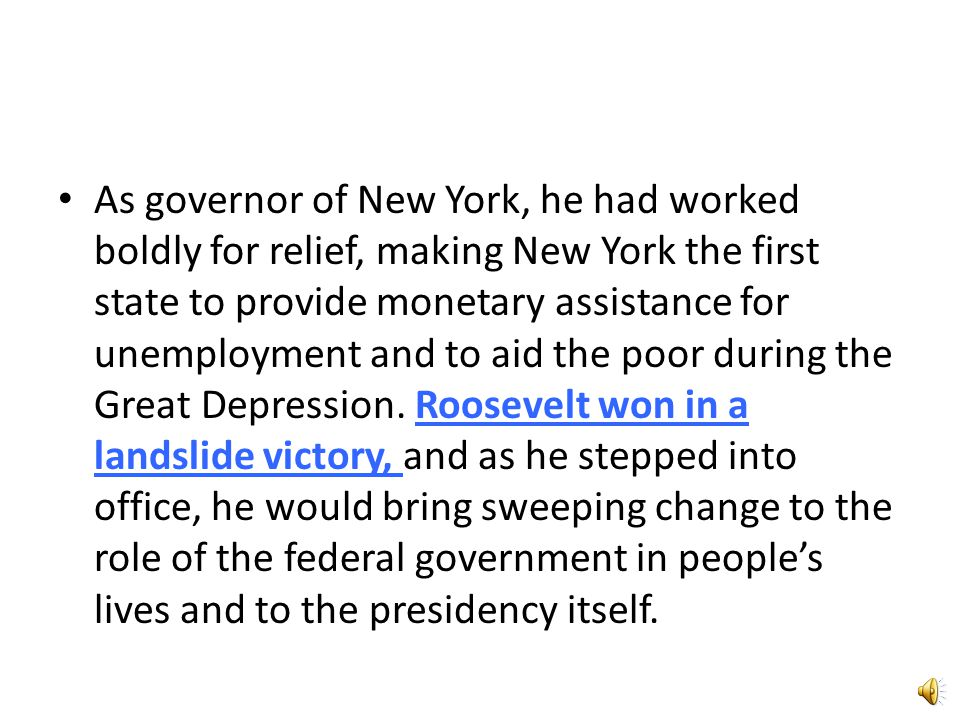 As governor of New York, he had worked boldly for relief, making New York the first state to provide monetary assistance for unemployment and to aid the poor during the Great Depression.