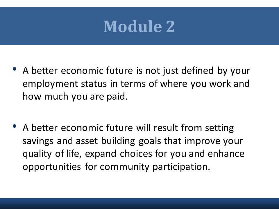 Module 2 A better economic future is not just defined by your employment status in terms of where you work and how much you are paid.