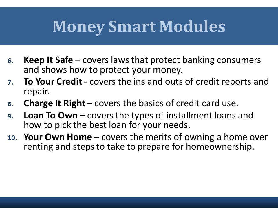 Money Smart Modules Keep It Safe – covers laws that protect banking consumers and shows how to protect your money.