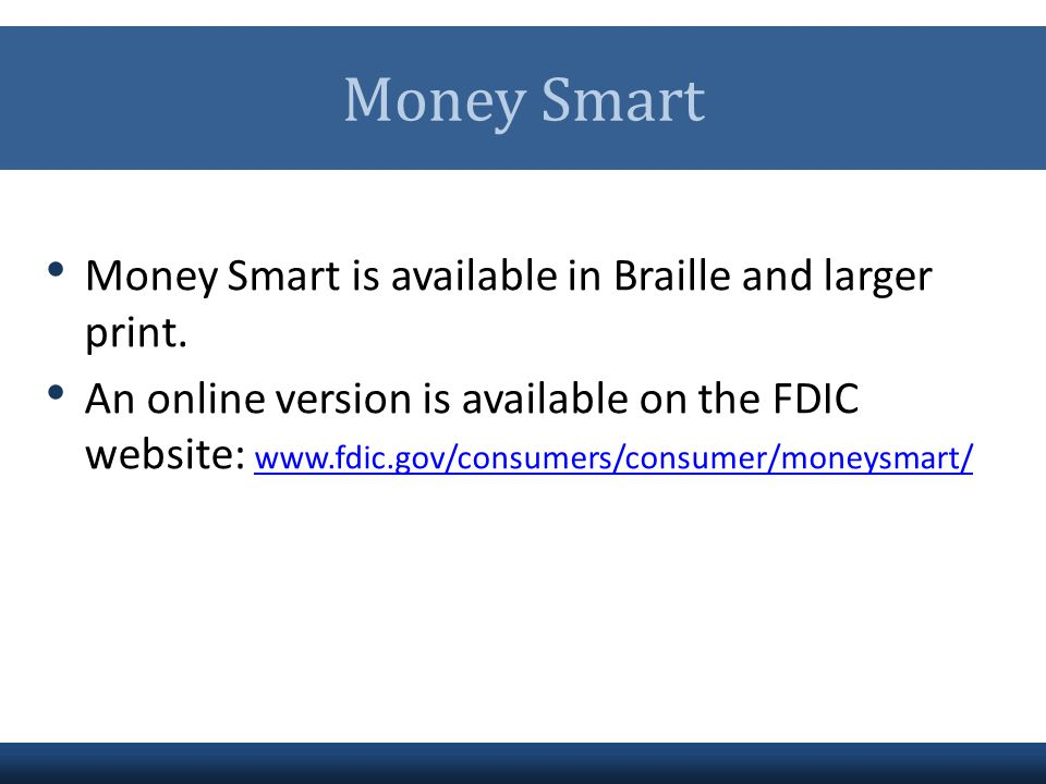 Money Smart Money Smart is available in Braille and larger print.