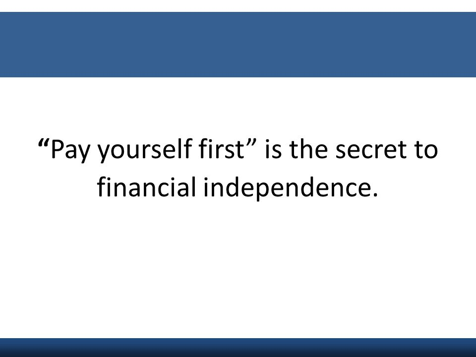 Pay yourself first is the secret to financial independence.