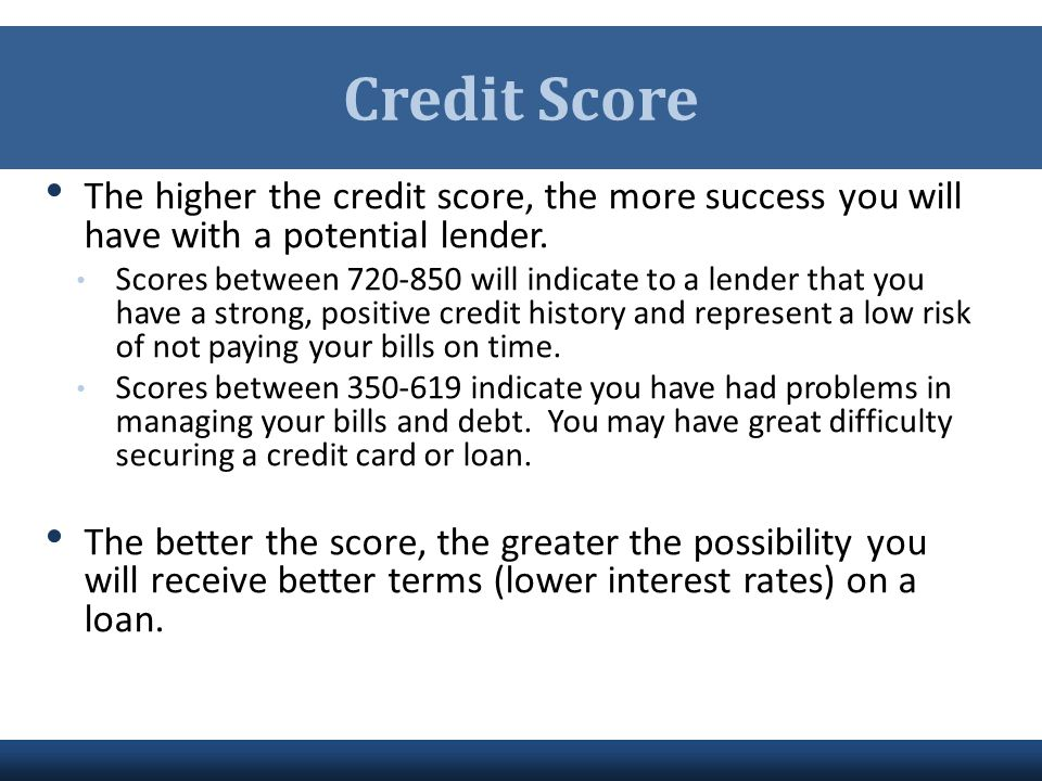 Credit Score The higher the credit score, the more success you will have with a potential lender.