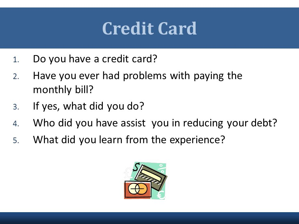Credit Card Do you have a credit card