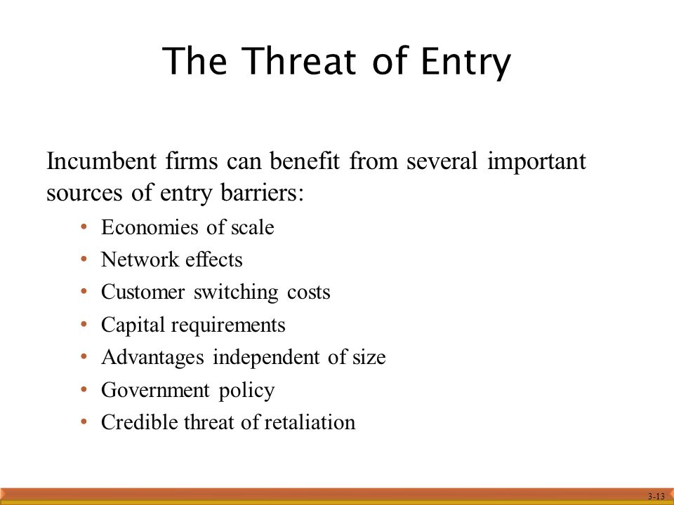 The Threat of Entry Incumbent firms can benefit from several important sources of entry barriers: Economies of scale.