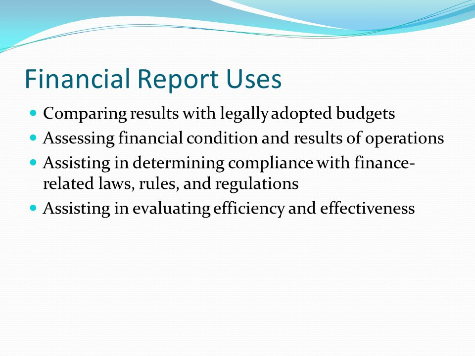 Financial Report Uses Comparing results with legally adopted budgets