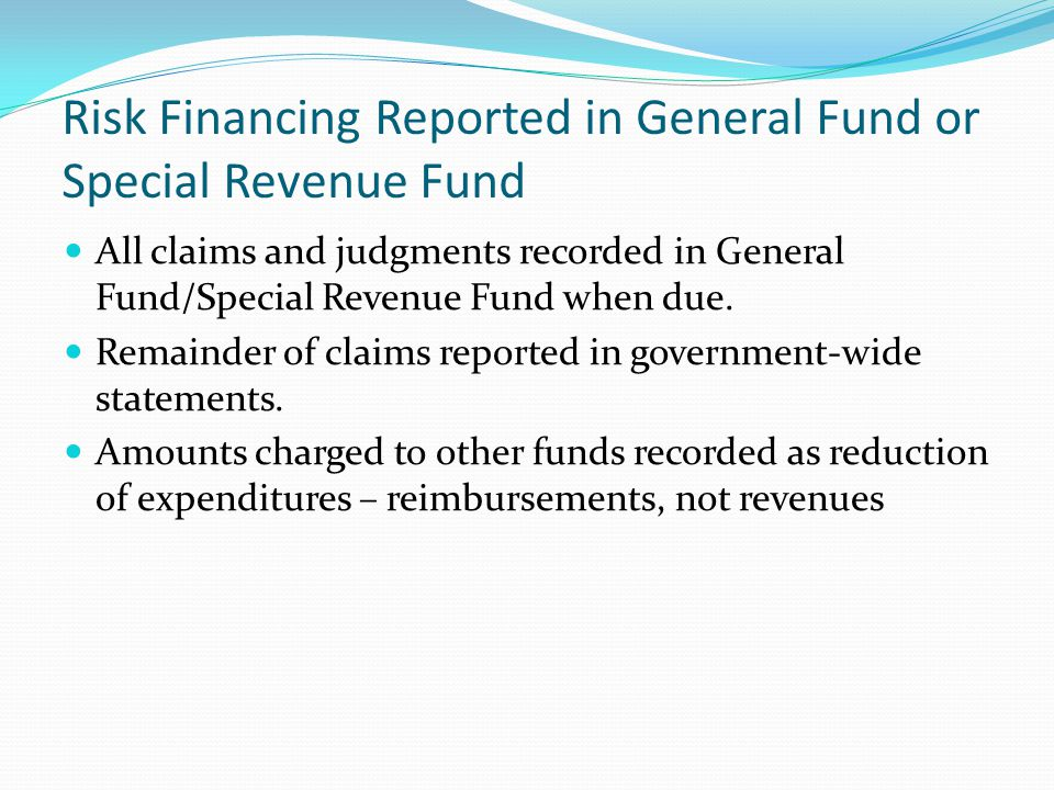 Risk Financing Reported in General Fund or Special Revenue Fund