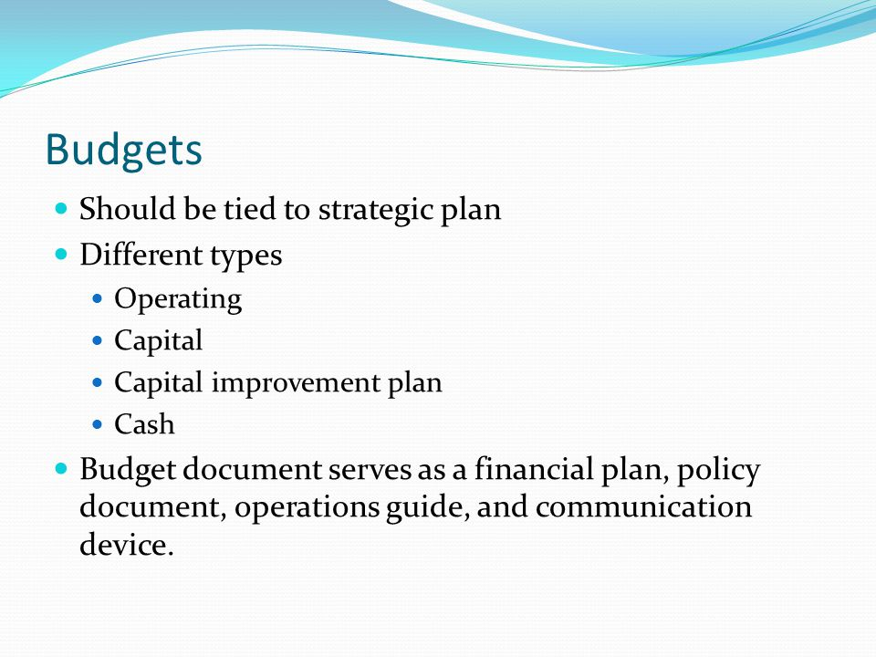 Budgets Should be tied to strategic plan Different types