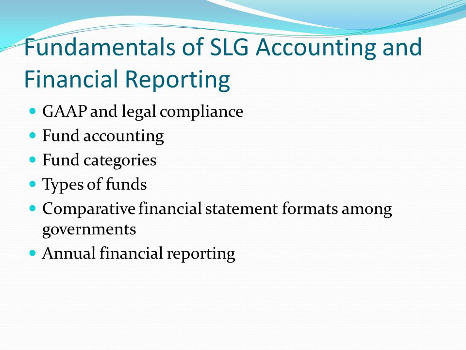 Fundamentals of SLG Accounting and Financial Reporting