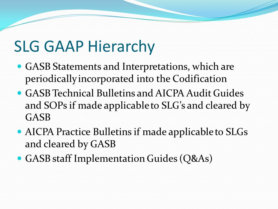 SLG GAAP Hierarchy GASB Statements and Interpretations, which are periodically incorporated into the Codification.