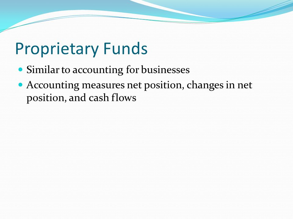 Proprietary Funds Similar to accounting for businesses