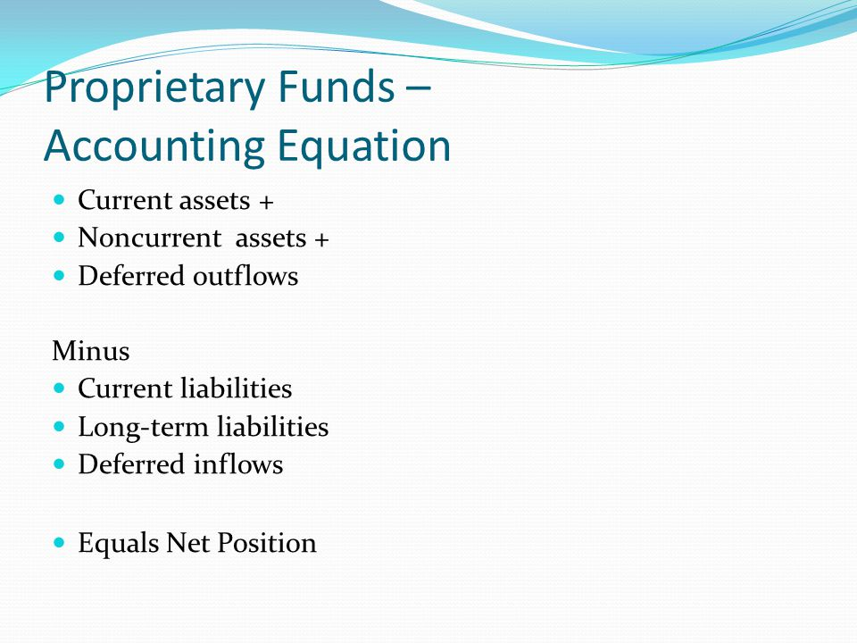 Proprietary Funds – Accounting Equation