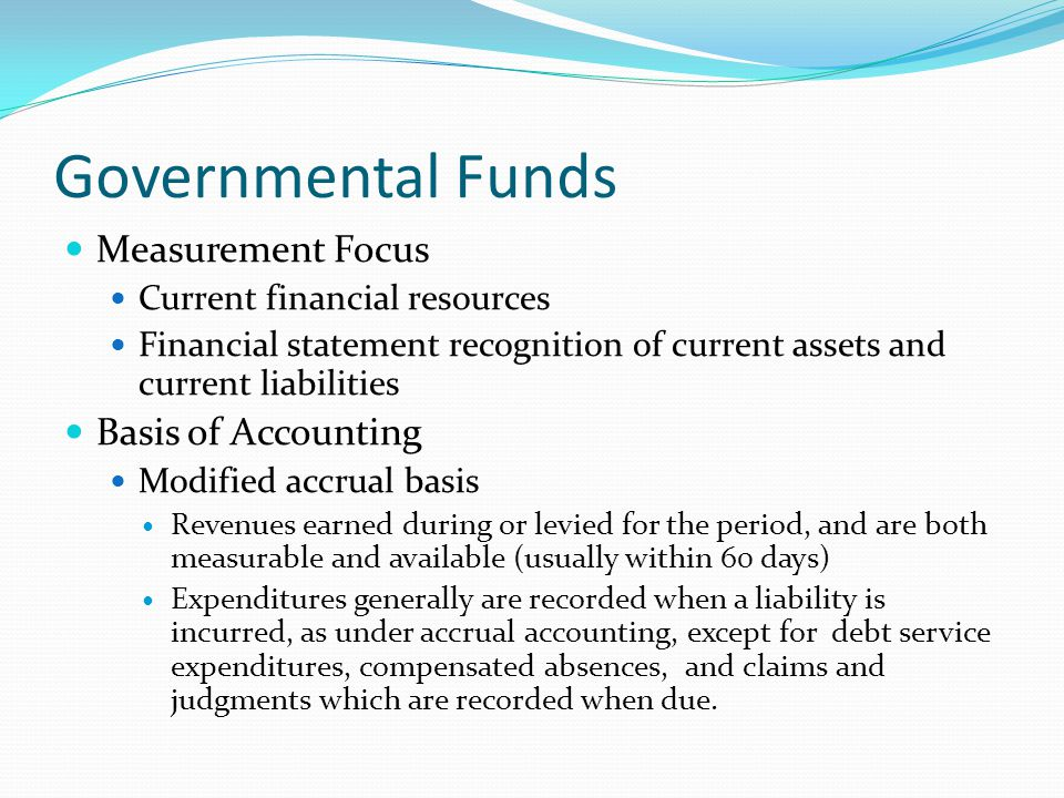 Governmental Funds Measurement Focus Basis of Accounting