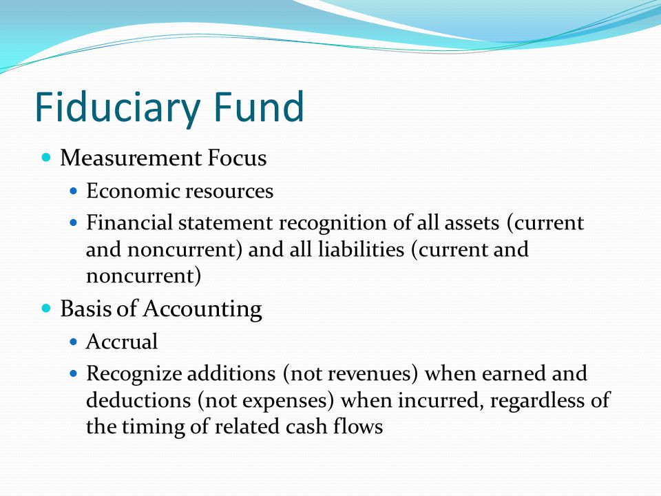 Fiduciary Fund Measurement Focus Basis of Accounting